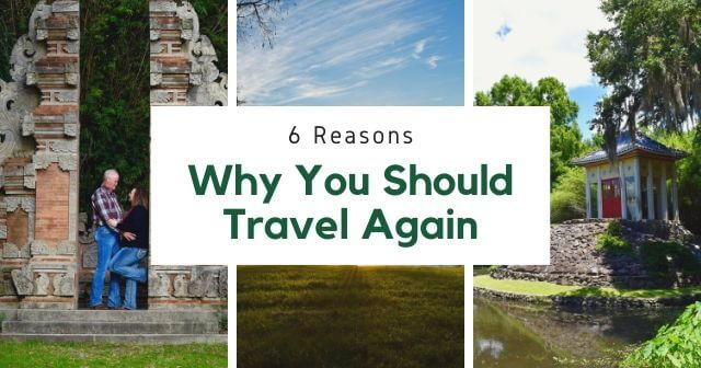 6 Reasons Why You Should Travel Again