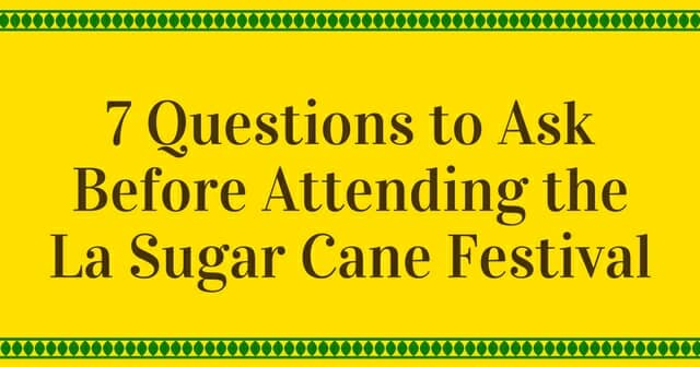 Seven questions to ask before attending the Louisiana sugar cane festival
