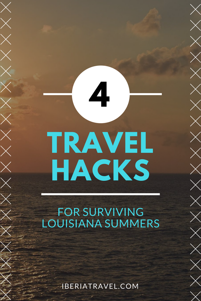 Four travel hacks for surviving Louisiana summers