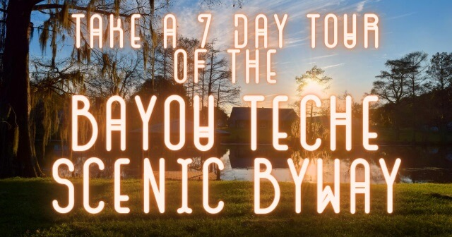 Picture of bayou and cypress in background. Text reads take a 7 day tour of the Bayou Teche Scenic Byway