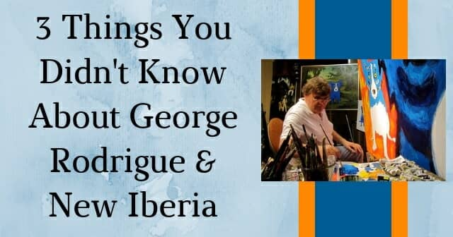 3 things you didn't know about George Rodrigue and New Iberia