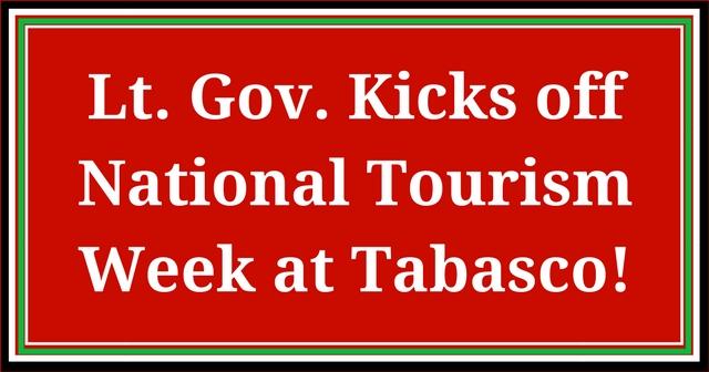 Lt. Gov. Kicks off National Tourism Week at Tabasco!