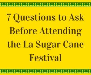 7 Questions to Ask Before Attending the La Sugar Cane Festival