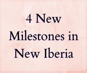 4 New Milestones in New Iberia