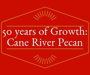 50 Years of Growth: Cane River Pecan Co.