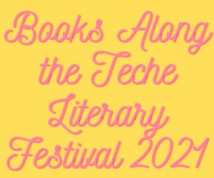 Books Along the Teche Literary Festival 2021