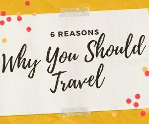 6 Reasons Why You Should Travel