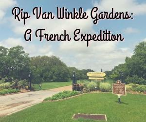 Rip Van Winkle Gardens: A French Expedition