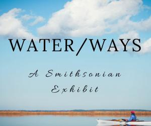 Water/Ways: A Smithsonian Exhibit at Jeanerette Museum