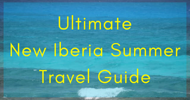 Ultimate New Iberia Summer Travel Guide