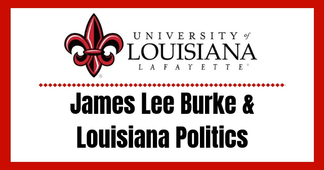 UL Lafayette James Lee Burke & Louisiana Politics