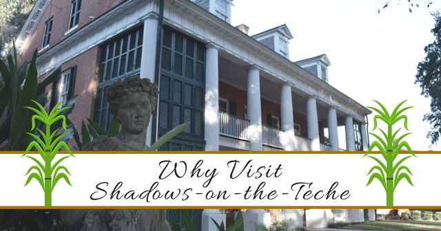 Why Visit Shadows on the Teche
